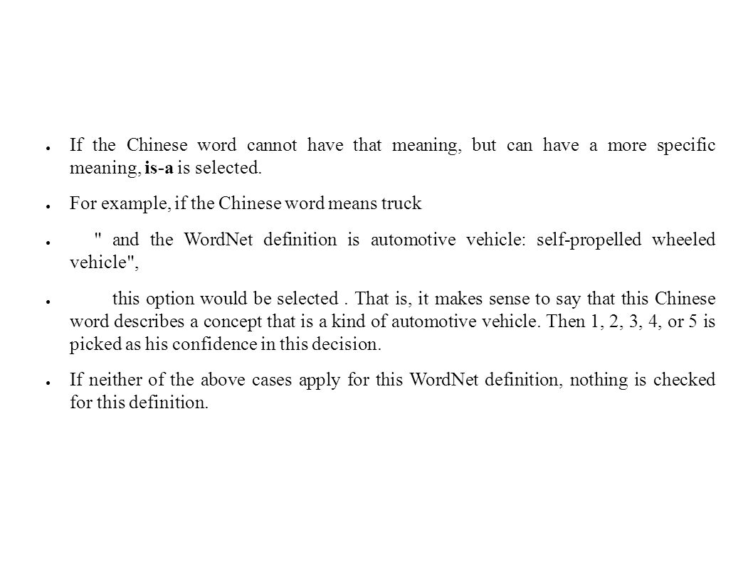 ● If the Chinese word cannot have that meaning, but can have a more specific meaning, is-a is selected.