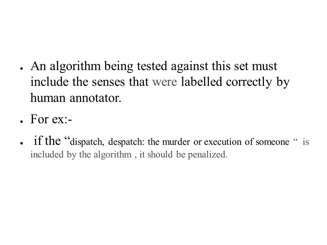 ● An algorithm being tested against this set must include the senses that were labelled correctly by human annotator.