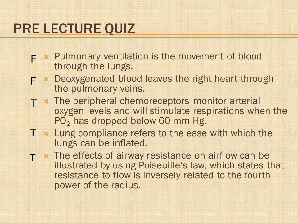 PRE LECTURE QUIZ  Pulmonary ventilation is the movement of blood through the lungs.  Deoxygenated blood leaves the right heart through the pulmonary