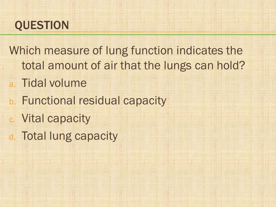 QUESTION Which measure of lung function indicates the total amount of air that the lungs can hold.