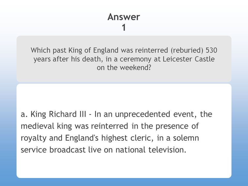 Answer 1 Which past King of England was reinterred (reburied) 530 years after his death, in a ceremony at Leicester Castle on the weekend? a. King Ric