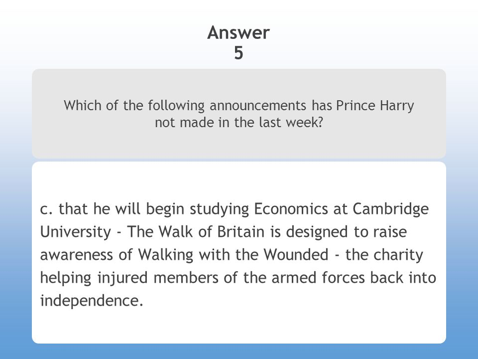 Answer 5 Which of the following announcements has Prince Harry not made in the last week.