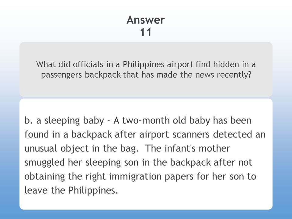 Answer 11 What did officials in a Philippines airport find hidden in a passengers backpack that has made the news recently.
