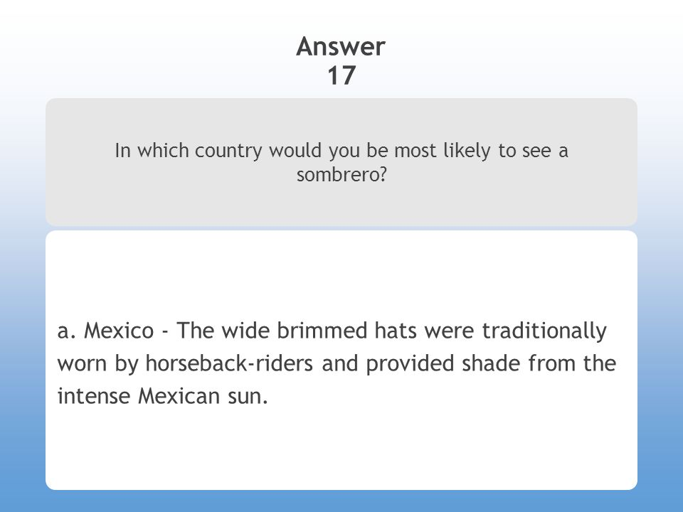 Answer 17 In which country would you be most likely to see a sombrero.
