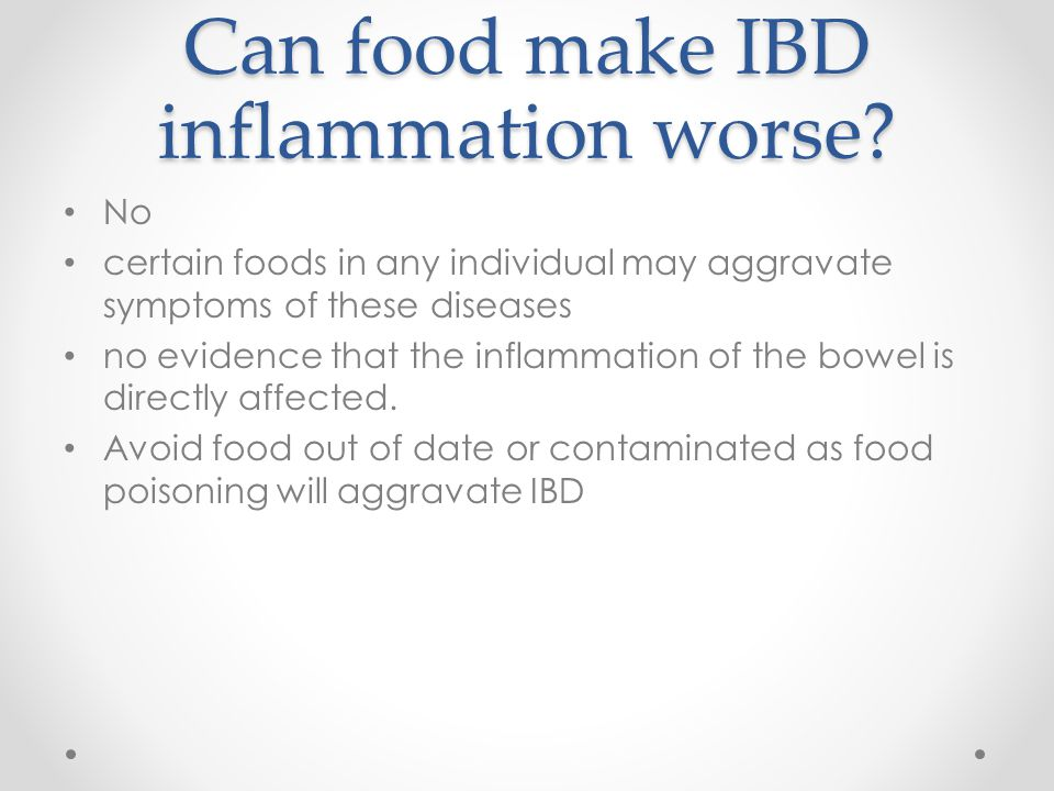 Can food make IBD inflammation worse? No certain foods in any individual may aggravate symptoms of these diseases no evidence that the inflammation of