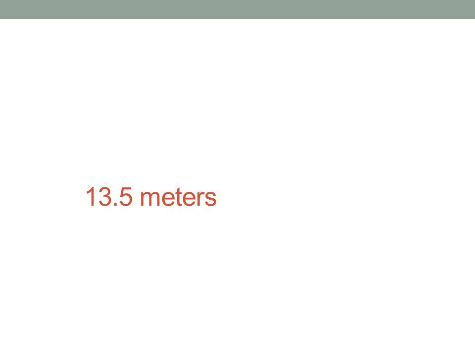 13.5 meters