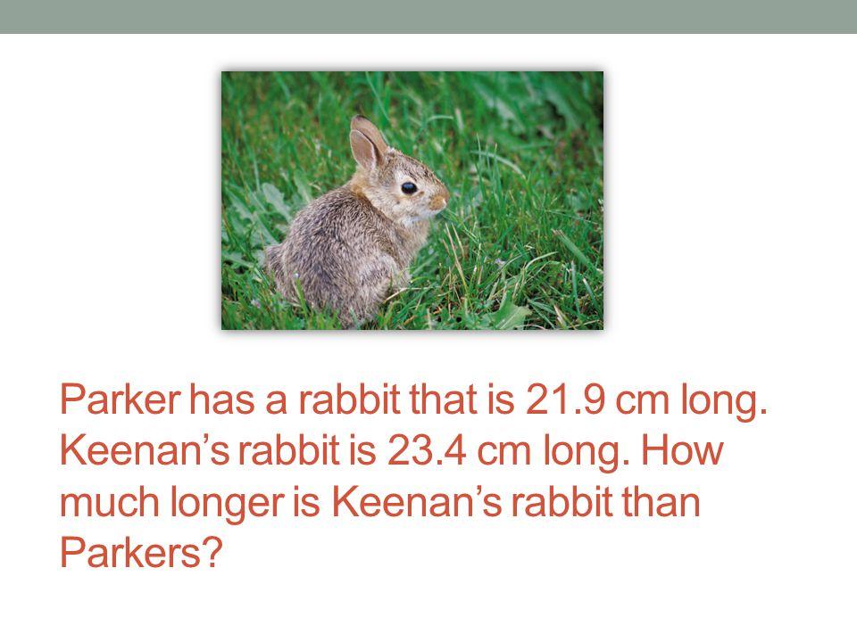 Parker has a rabbit that is 21.9 cm long. Keenan's rabbit is 23.4 cm long. How much longer is Keenan's rabbit than Parkers?