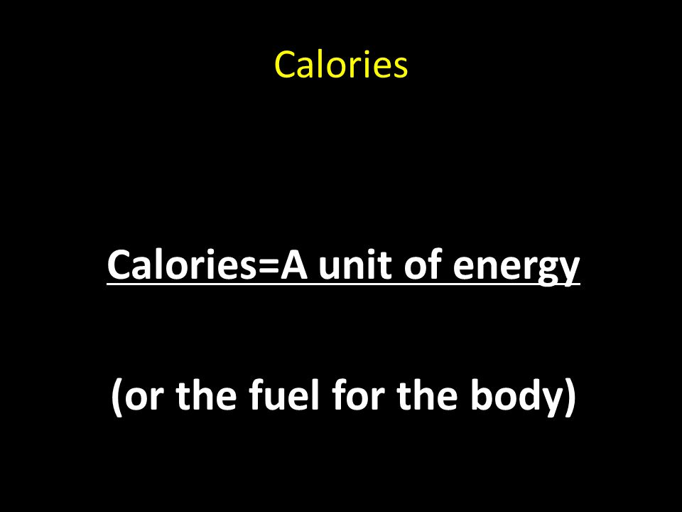 Where do CALORIES come from? Carbohydrate Protein Fat