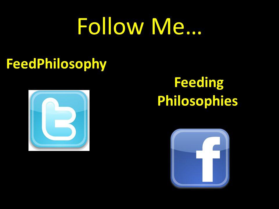 Follow Me… Feeding Philosophies FeedPhilosophy