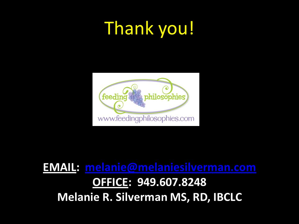 Thank you! EMAIL: melanie@melaniesilverman.commelanie@melaniesilverman.com OFFICE: 949.607.8248 Melanie R. Silverman MS, RD, IBCLC