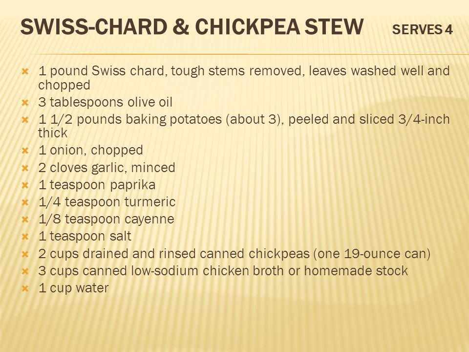 SWISS-CHARD & CHICKPEA STEW SERVES 4  1 pound Swiss chard, tough stems removed, leaves washed well and chopped  3 tablespoons olive oil  1 1/2 poun