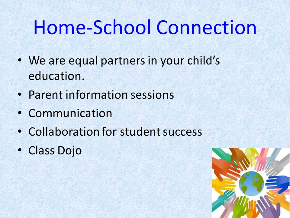 Home-School Connection We are equal partners in your child's education.