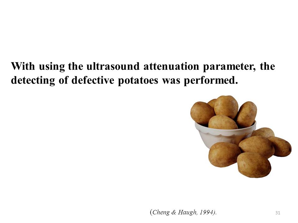 31 With using the ultrasound attenuation parameter, the detecting of defective potatoes was performed.