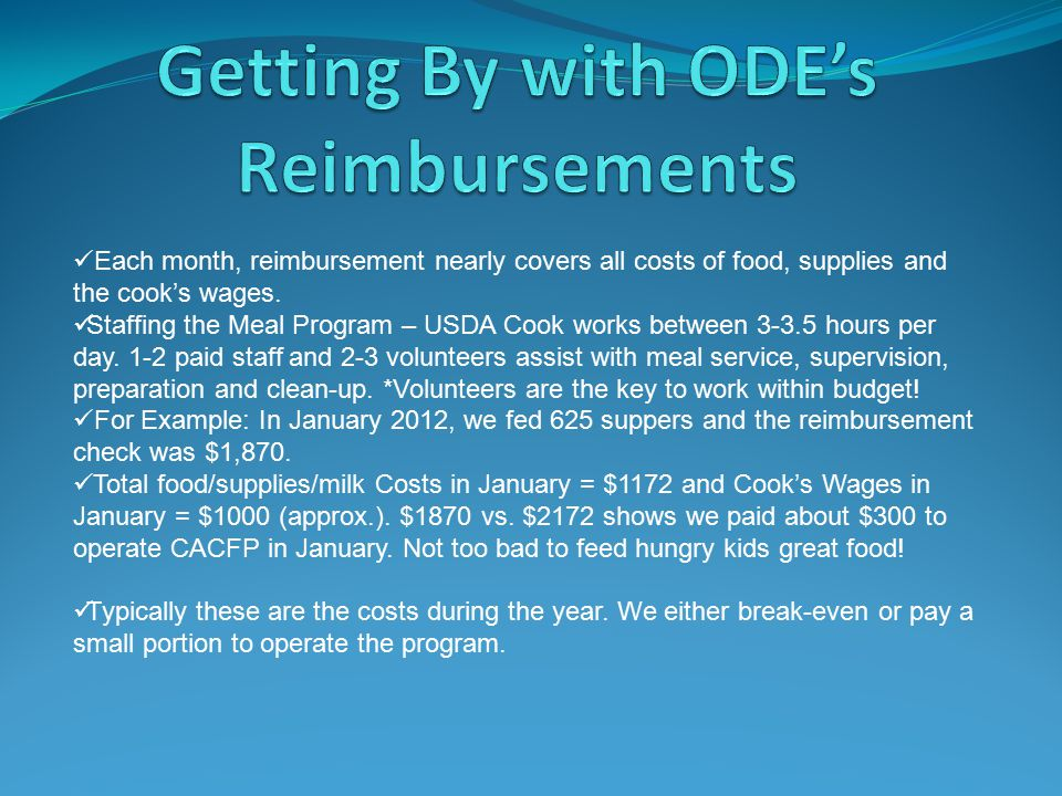 Each month, reimbursement nearly covers all costs of food, supplies and the cook's wages.