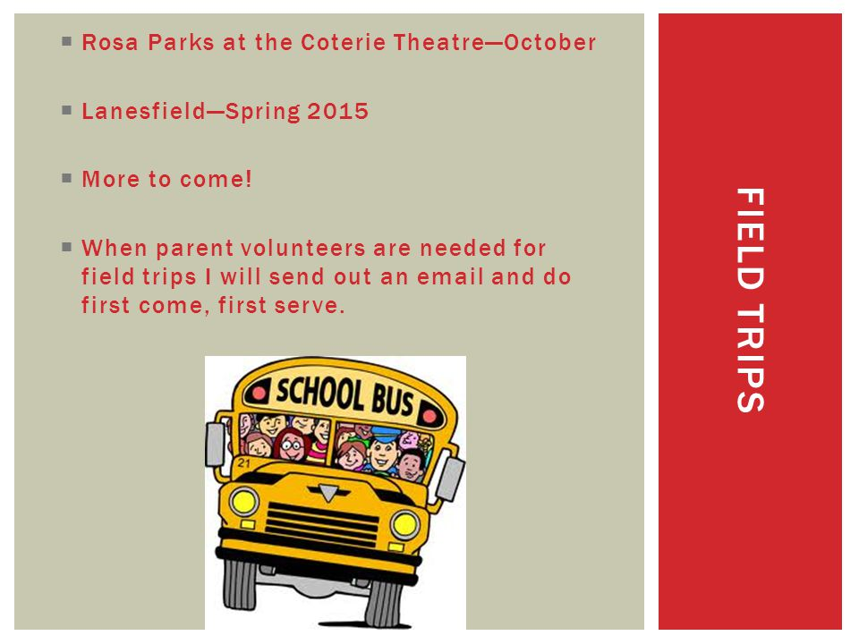 FIELD TRIPS  Rosa Parks at the Coterie Theatre—October  Lanesfield—Spring 2015  More to come.