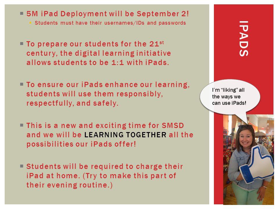 IPADS  5M iPad Deployment will be September 2.