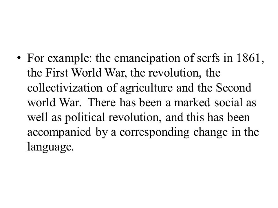 For example: the emancipation of serfs in 1861, the First World War, the revolution, the collectivization of agriculture and the Second world War. The