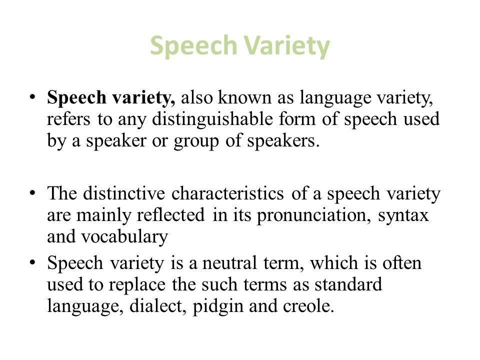 Speech Variety Speech variety, also known as language variety, refers to any distinguishable form of speech used by a speaker or group of speakers. Th