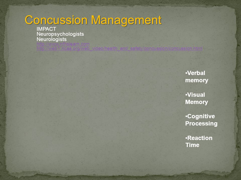 Concussion Management IMPACT Neuropsychologists Neurologists http://www.nfhslearn.com http://web1.ncaa.org/web_video/health_and_safety/concussion/conc