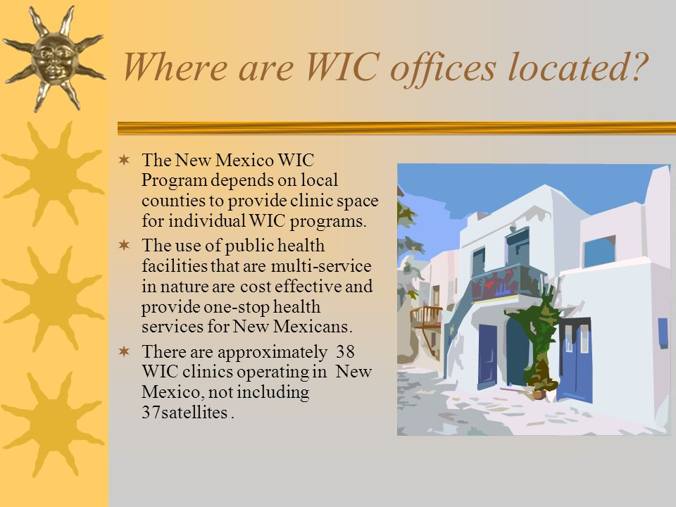 Where are WIC offices located?  The New Mexico WIC Program depends on local counties to provide clinic space for individual WIC programs.  The use o