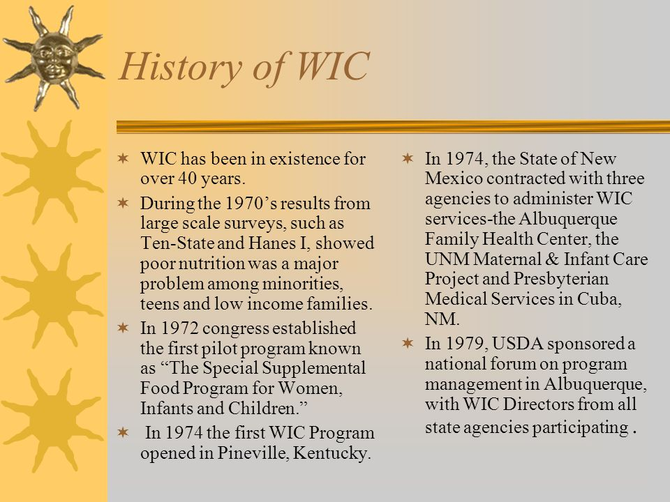 History of WIC  WIC has been in existence for over 40 years.