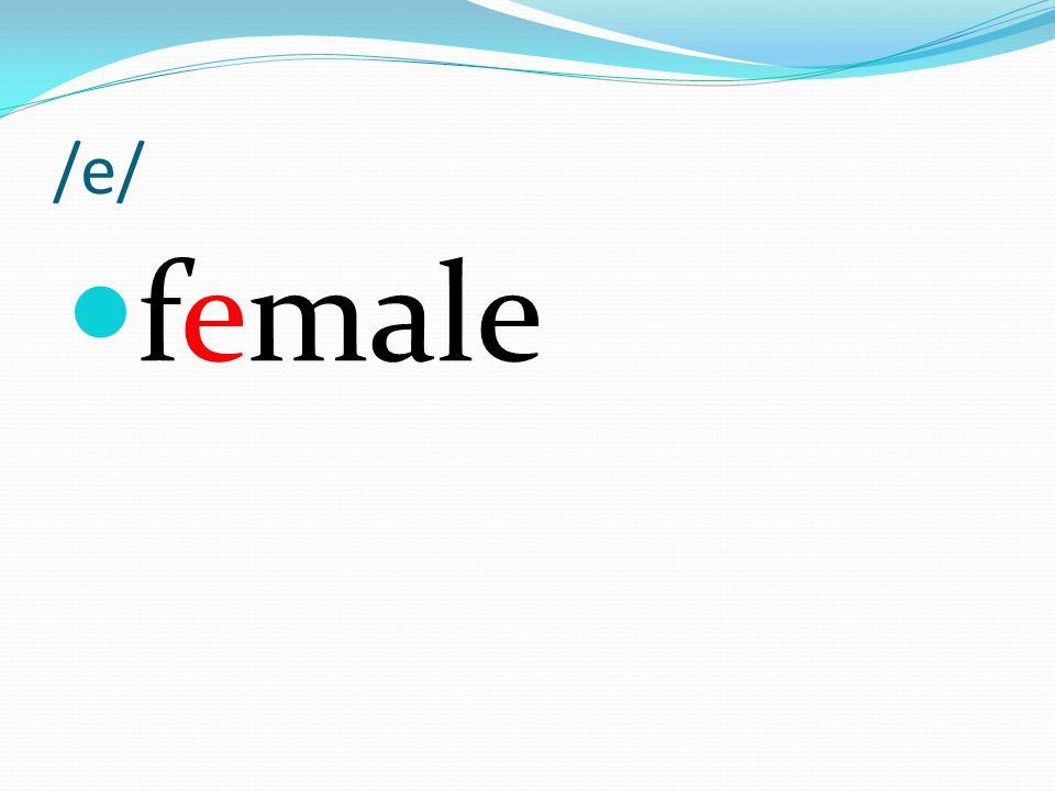 /e/ female