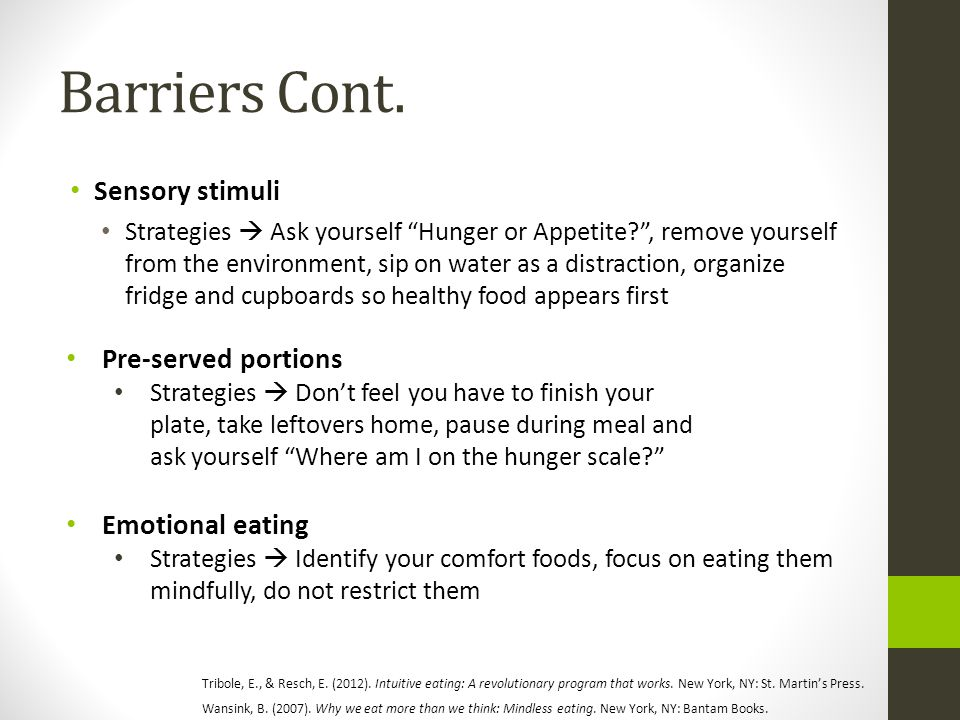 "Barriers Cont. Sensory stimuli Strategies  Ask yourself ""Hunger or Appetite?"", remove yourself from the environment, sip on water as a distraction, o"