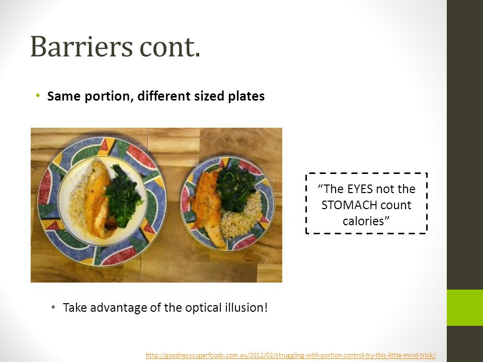 "Barriers cont. Same portion, different sized plates Take advantage of the optical illusion! ""The EYES not the STOMACH count calories"" http://goodnesss"