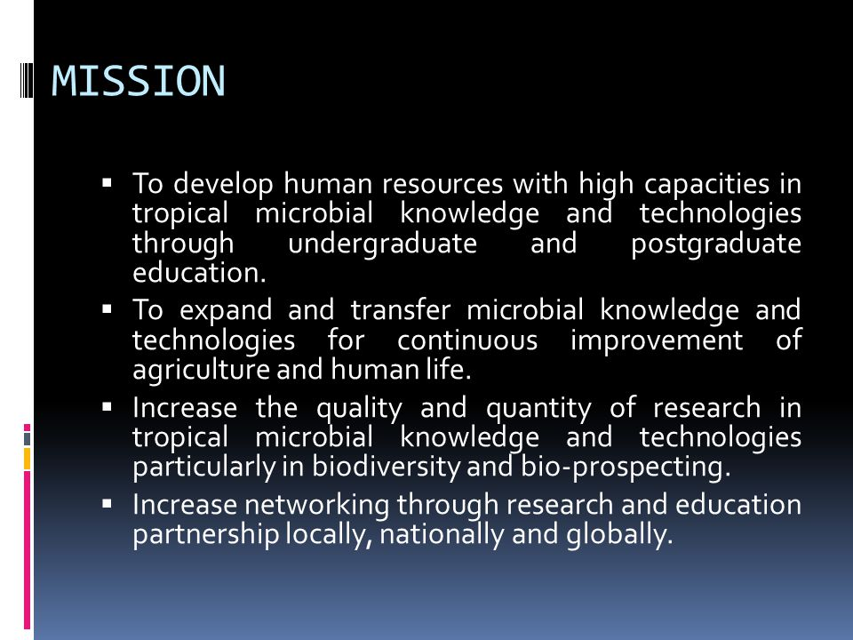 MISSION  To develop human resources with high capacities in tropical microbial knowledge and technologies through undergraduate and postgraduate educ
