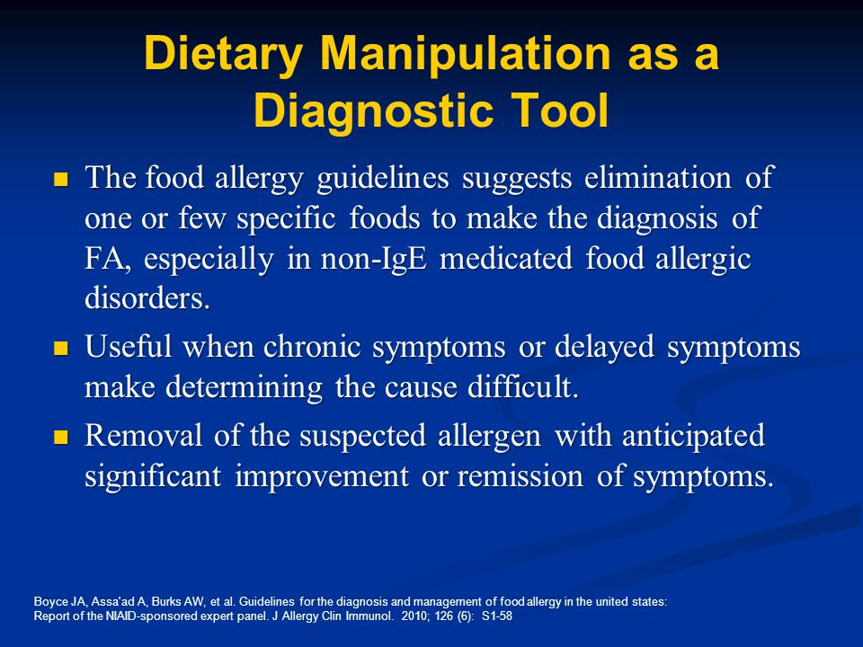 Dietary Manipulation as a Diagnostic Tool The food allergy guidelines suggests elimination of one or few specific foods to make the diagnosis of FA, especially in non-IgE medicated food allergic disorders.