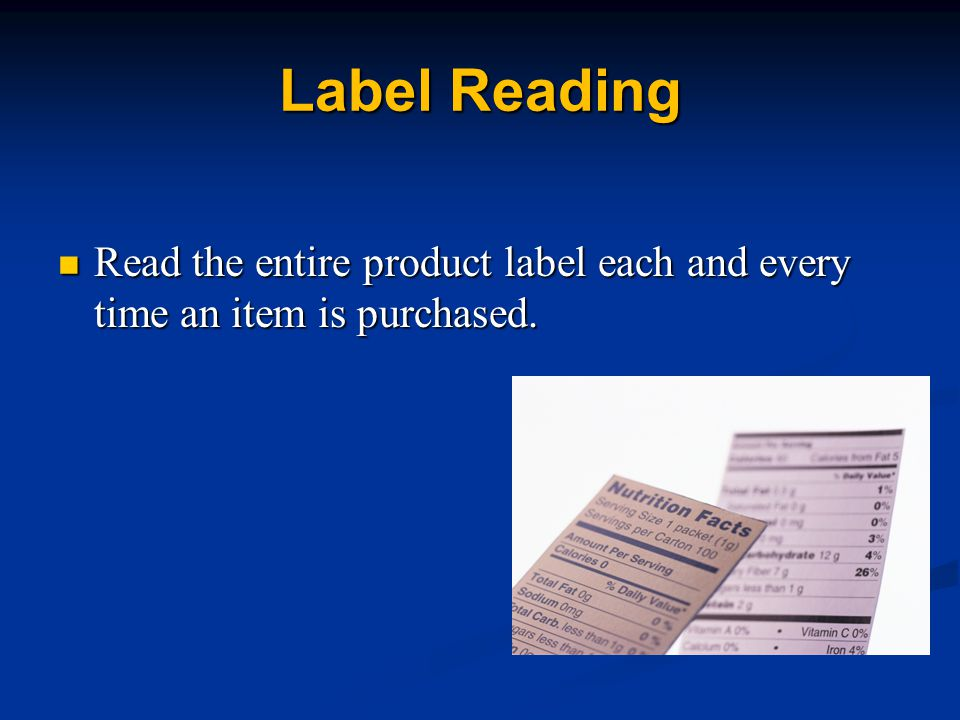 Label Reading Read the entire product label each and every time an item is purchased.