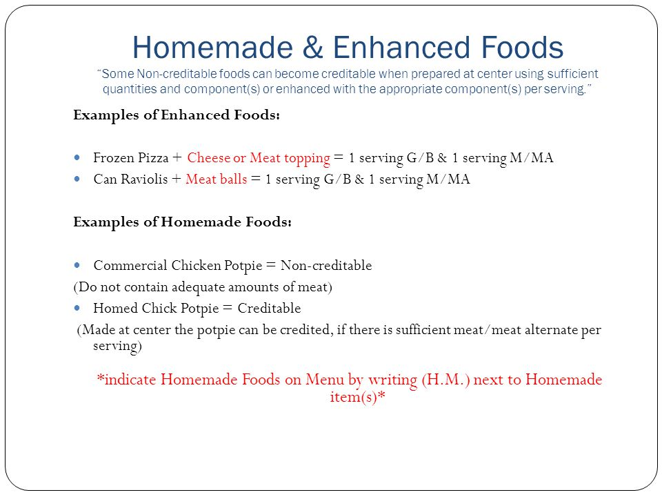 """Homemade & Enhanced Foods """"Some Non-creditable foods can become creditable when prepared at center using sufficient quantities and component(s) or enh"""