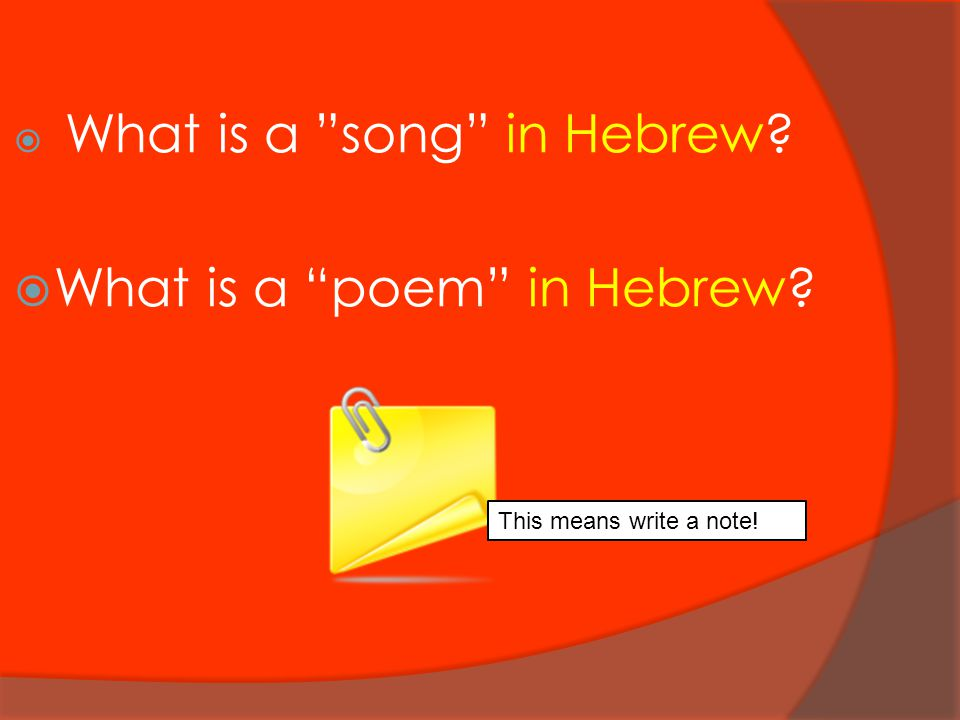 " What is a ""song"" in Hebrew?  What is a ""poem"" in Hebrew? This means write a note!"