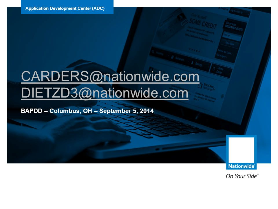 Application Development Center (ADC) CARDERS@nationwide.com DIETZD3@nationwide.com BAPDD – Columbus, OH – September 5, 2014