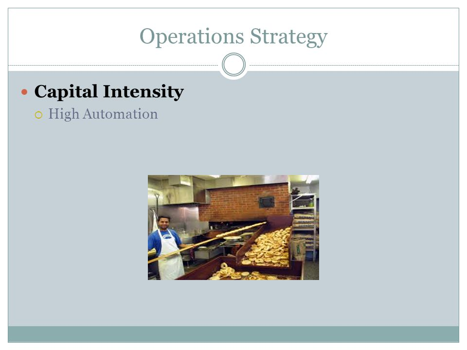 Operations Strategy Capital Intensity  High Automation