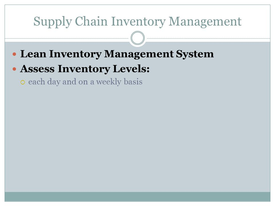 Supply Chain Inventory Management Lean Inventory Management System Assess Inventory Levels:  each day and on a weekly basis