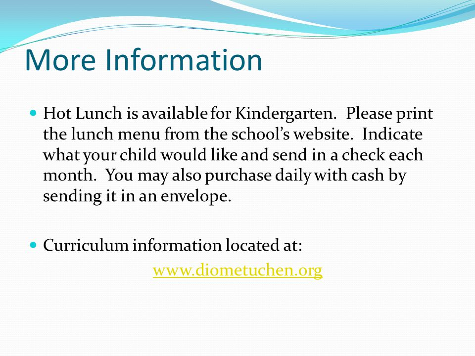 More Information Hot Lunch is available for Kindergarten.