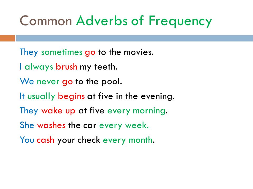 Common Adverbs of Frequency They sometimes go to the movies.