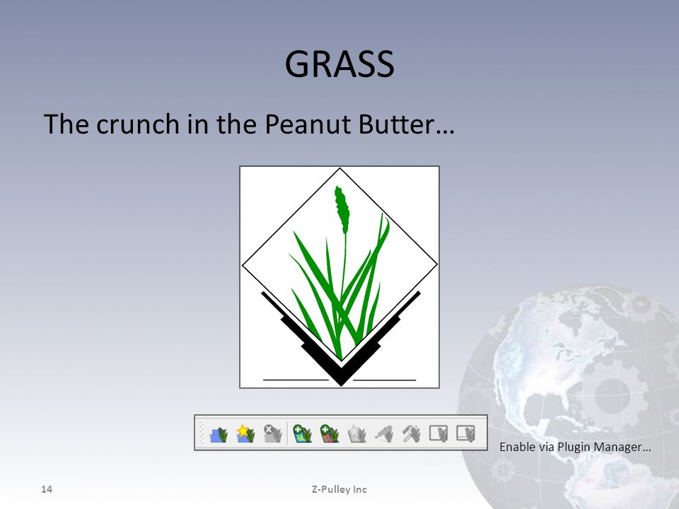 GRASS The crunch in the Peanut Butter… Z-Pulley Inc14 Enable via Plugin Manager…