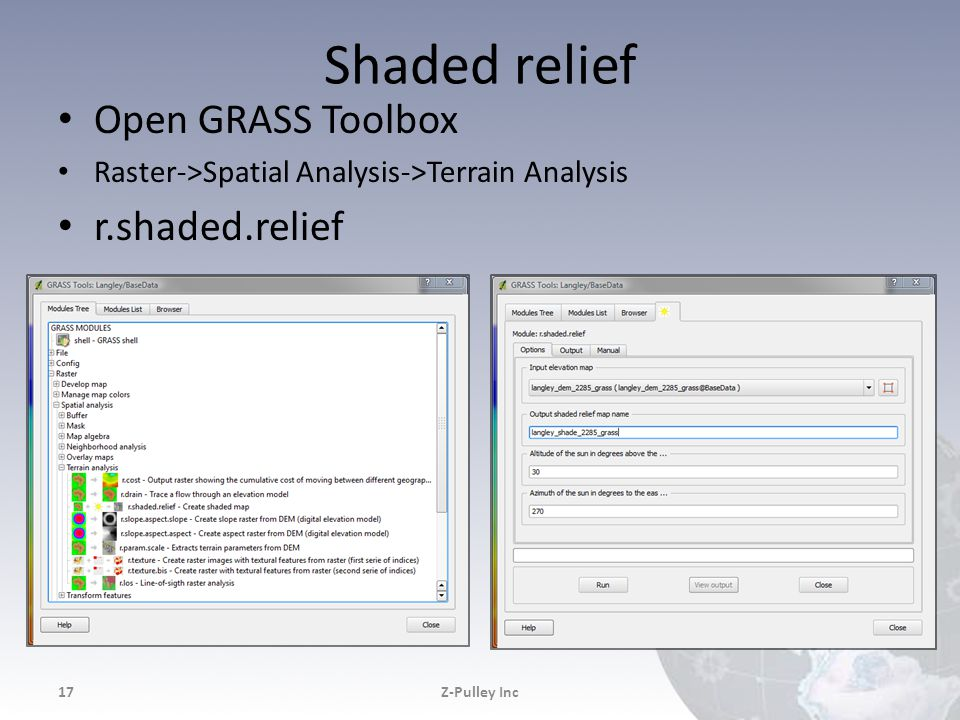 Shaded relief Open GRASS Toolbox Raster->Spatial Analysis->Terrain Analysis r.shaded.relief Z-Pulley Inc17