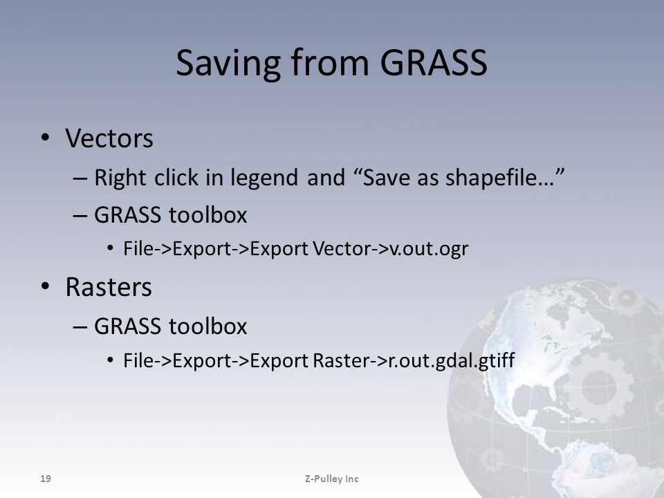 """Saving from GRASS Vectors – Right click in legend and """"Save as shapefile…"""" – GRASS toolbox File->Export->Export Vector->v.out.ogr Rasters – GRASS tool"""