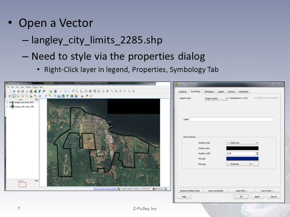 Open a Vector – langley_city_limits_2285.shp – Need to style via the properties dialog Right-Click layer in legend, Properties, Symbology Tab Z-Pulley