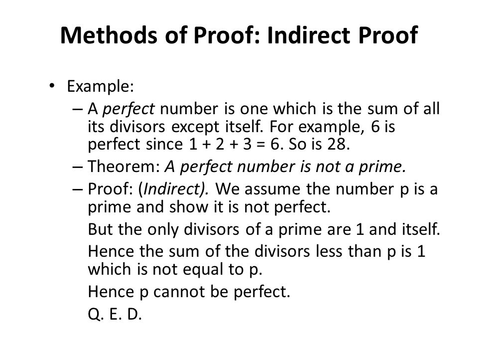 P. 1 Methods of Proof: Indirect Proof Example: – A perfect number is one which is the sum of all its divisors except itself. For example, 6 is perfect