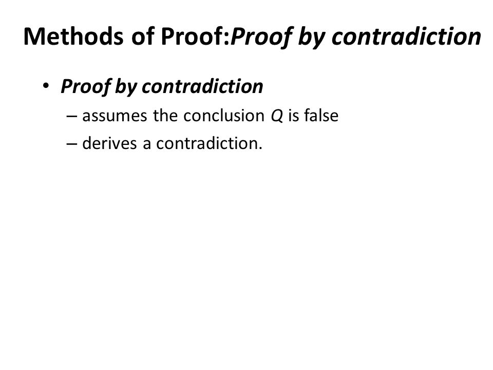Proof by contradiction – assumes the conclusion Q is false – derives a contradiction. P. 1 Methods of Proof:Proof by contradiction