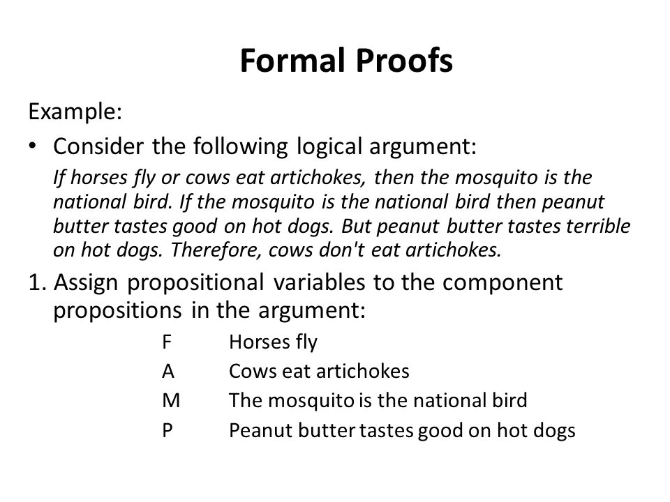 Example: Consider the following logical argument: If horses fly or cows eat artichokes, then the mosquito is the national bird. If the mosquito is the