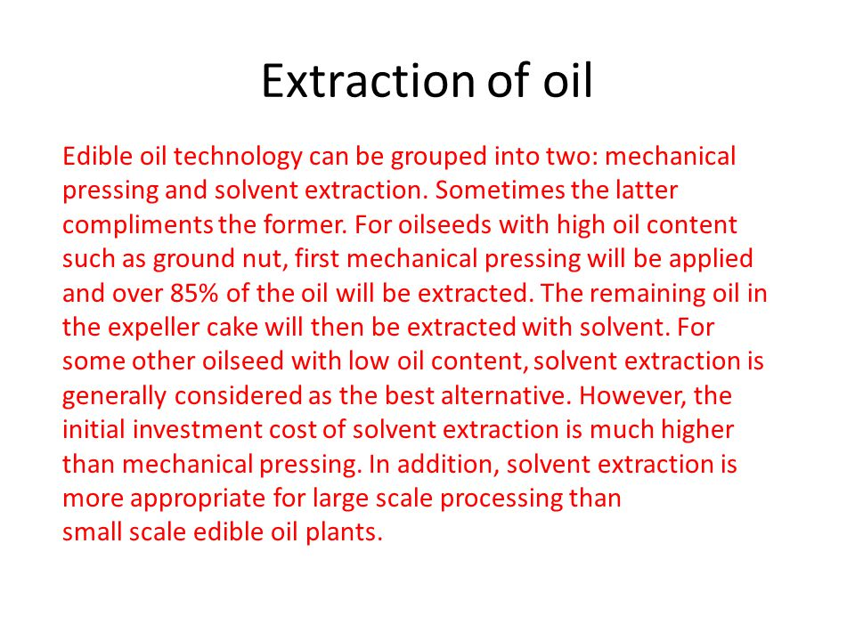 Extraction of oil Edible oil technology can be grouped into two: mechanical pressing and solvent extraction.