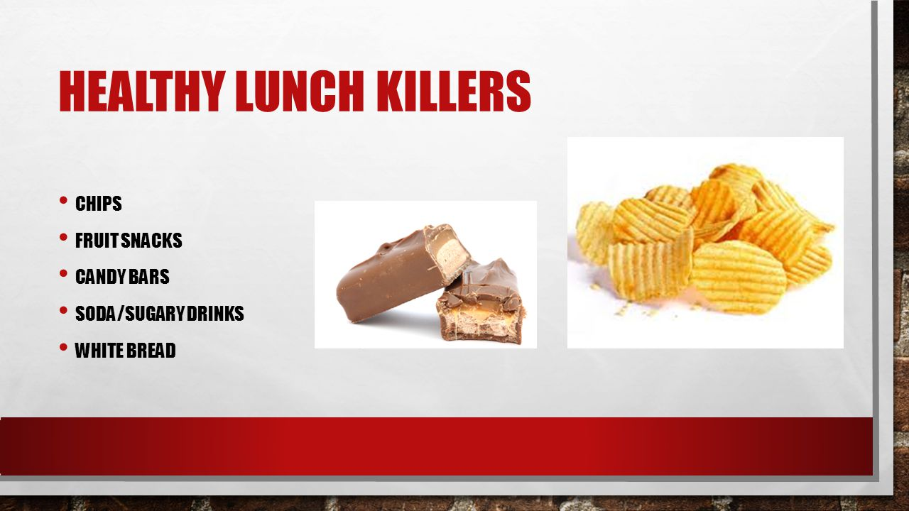HEALTHY LUNCH KILLERS CHIPS FRUIT SNACKS CANDY BARS SODA/SUGARY DRINKS WHITE BREAD