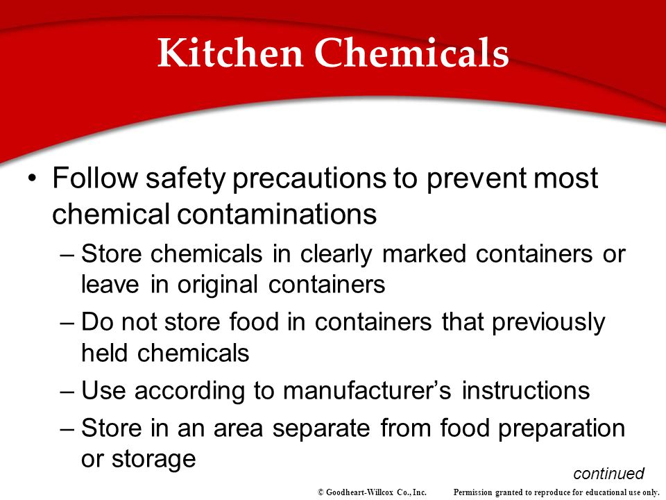 Permission granted to reproduce for educational use only.© Goodheart-Willcox Co., Inc. Kitchen Chemicals Follow safety precautions to prevent most che