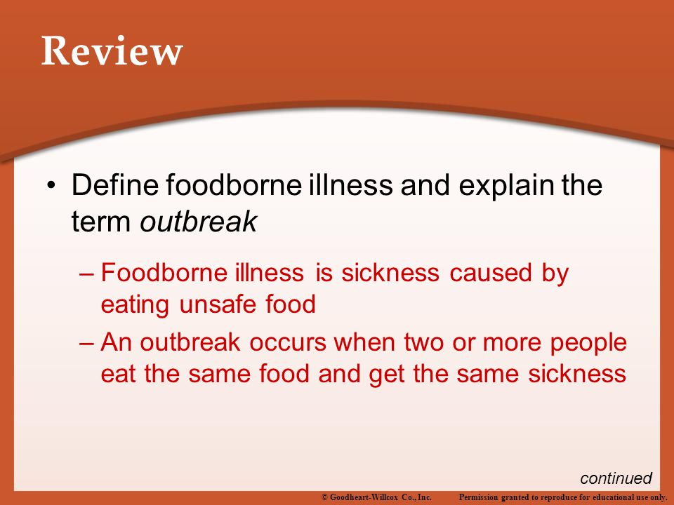 Permission granted to reproduce for educational use only.© Goodheart-Willcox Co., Inc. Review Define foodborne illness and explain the term outbreak –