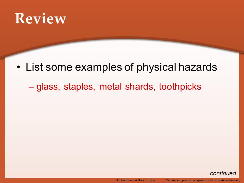 Permission granted to reproduce for educational use only.© Goodheart-Willcox Co., Inc. Review List some examples of physical hazards –glass, staples,